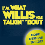 I'm What Willis Was Talkin' 'Bout Tshirts